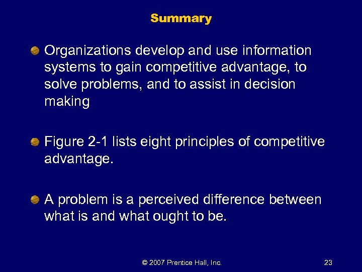 Summary Organizations develop and use information systems to gain competitive advantage, to solve problems,
