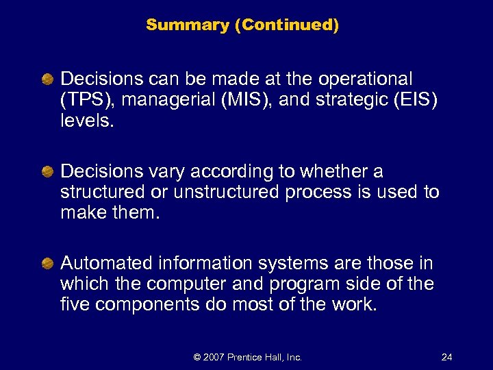 Summary (Continued) Decisions can be made at the operational (TPS), managerial (MIS), and strategic