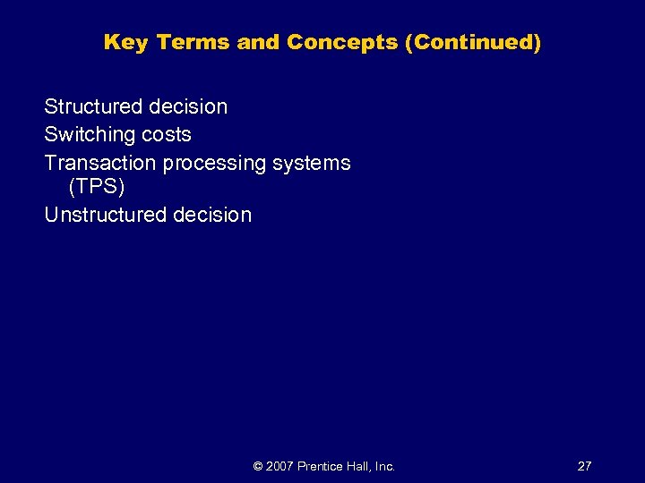 Key Terms and Concepts (Continued) Structured decision Switching costs Transaction processing systems (TPS) Unstructured