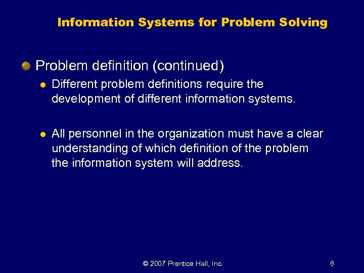 Information Systems for Problem Solving Problem definition (continued) l Different problem definitions require the