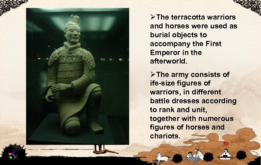 ØThe terracotta warriors and horses were used as burial objects to accompany the First