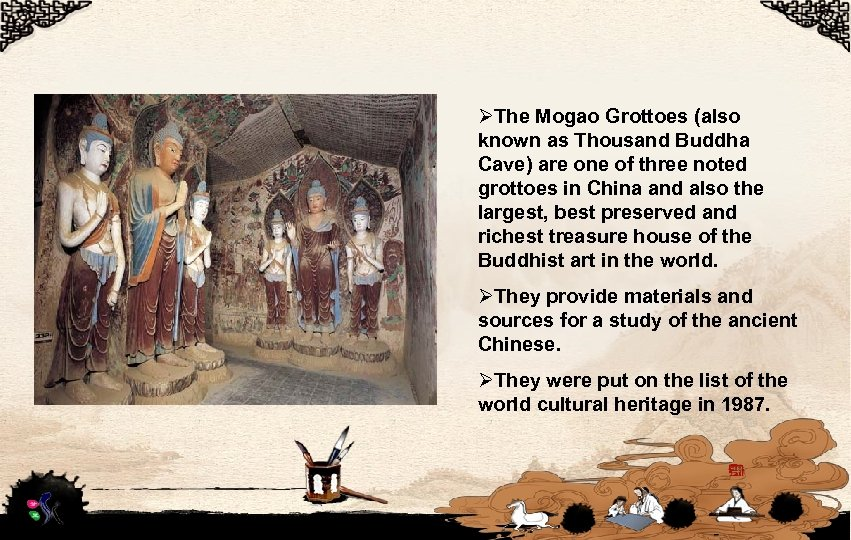 ØThe Mogao Grottoes (also known as Thousand Buddha Cave) are one of three noted