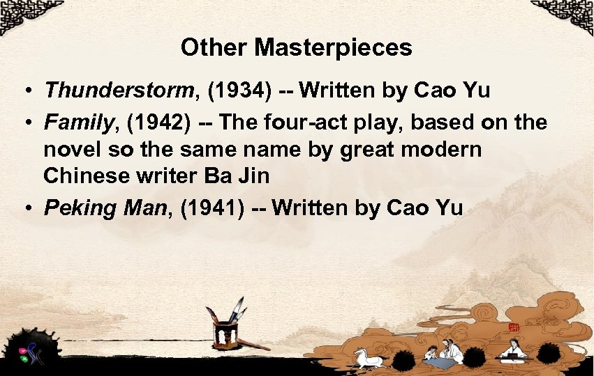 Other Masterpieces • Thunderstorm, (1934) -- Written by Cao Yu • Family, (1942) --