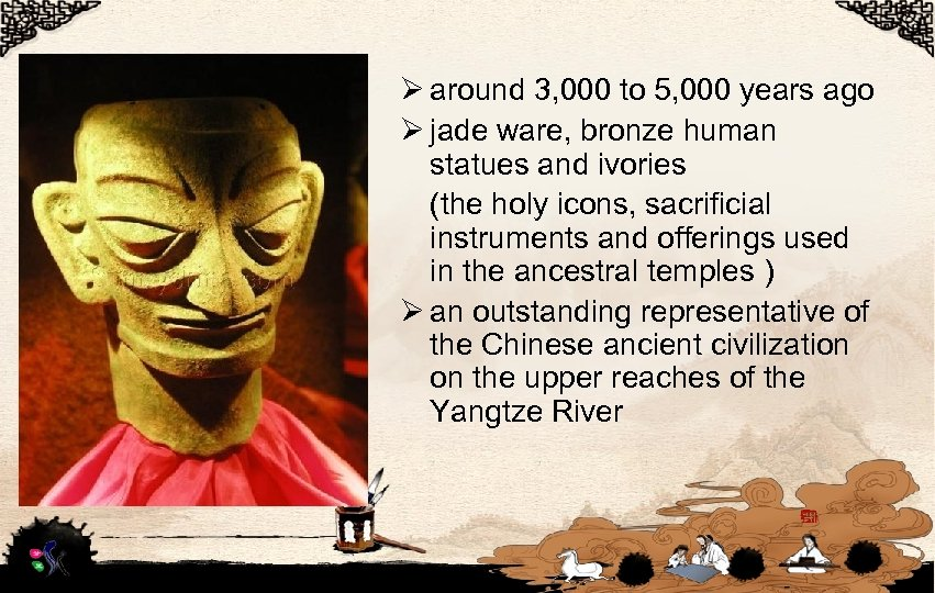 Ø around 3, 000 to 5, 000 years ago Ø jade ware, bronze human