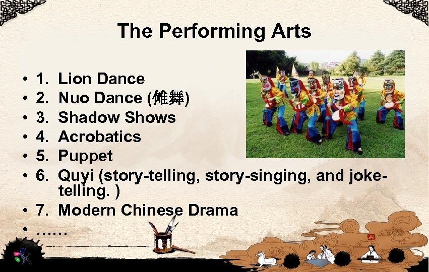 The Performing Arts • • • 1. Lion Dance 2. Nuo Dance (傩舞) 3.