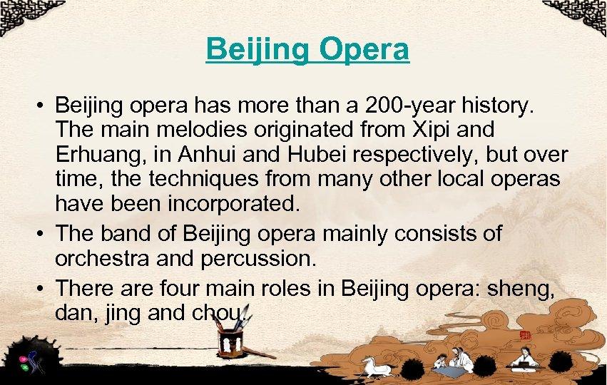 Beijing Opera • Beijing opera has more than a 200 -year history. The main