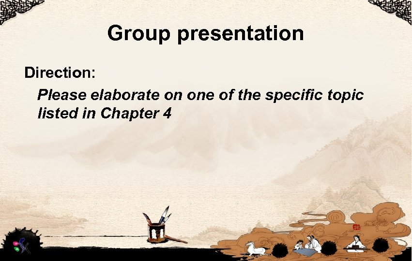 Group presentation Direction: Please elaborate on one of the specific topic listed in Chapter