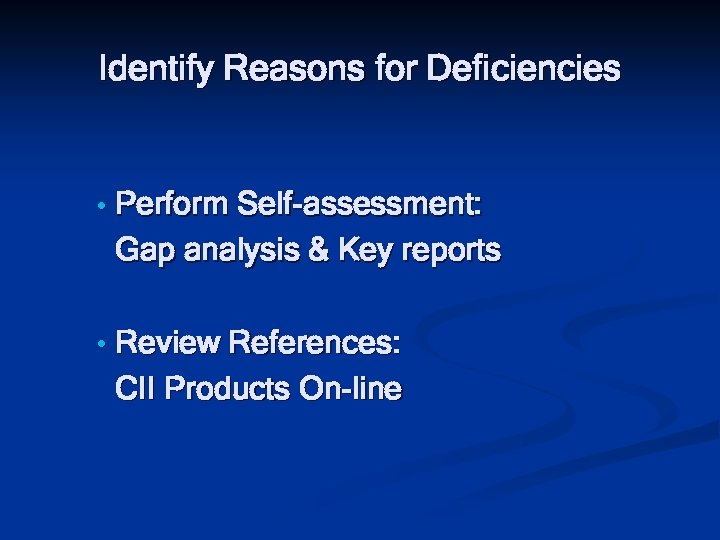 Identify Reasons for Deficiencies • Perform Self-assessment: Gap analysis & Key reports • Review