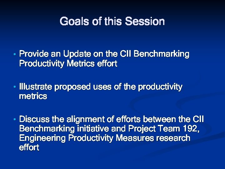 Goals of this Session • Provide an Update on the CII Benchmarking Productivity Metrics