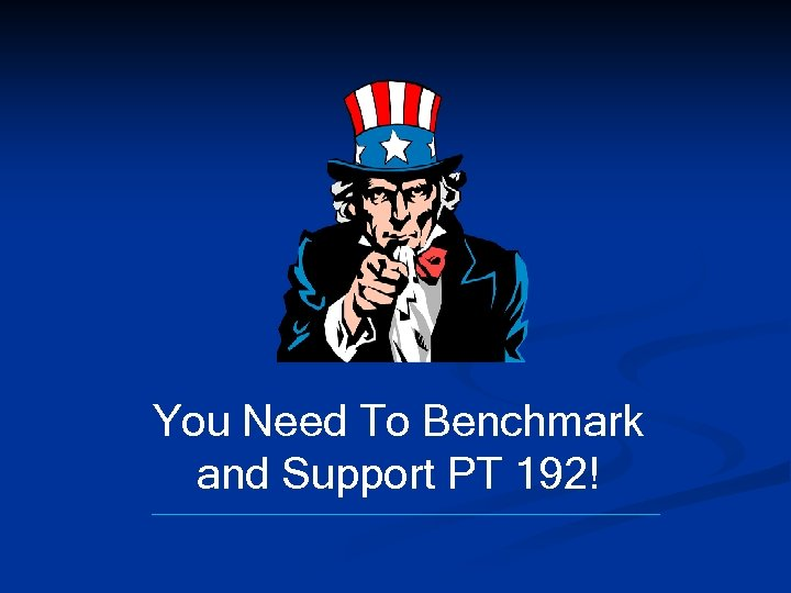 You Need To Benchmark and Support PT 192!