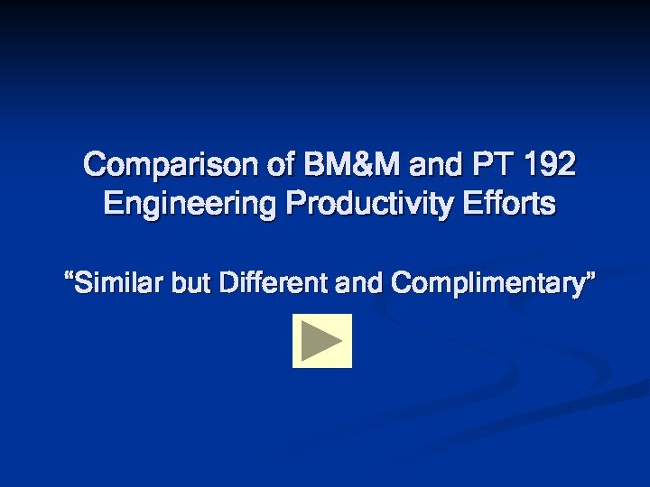 """Comparison of BM&M and PT 192 Engineering Productivity Efforts """"Similar but Different and Complimentary"""""""
