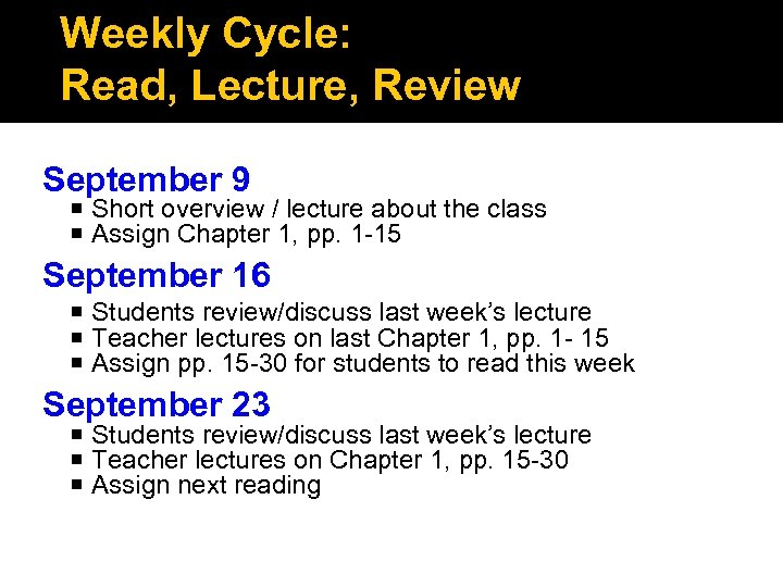 Weekly Cycle: Read, Lecture, Review September 9 Short overview / lecture about the class