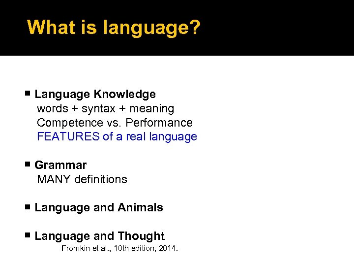 What is language? Language Knowledge words + syntax + meaning Competence vs. Performance FEATURES