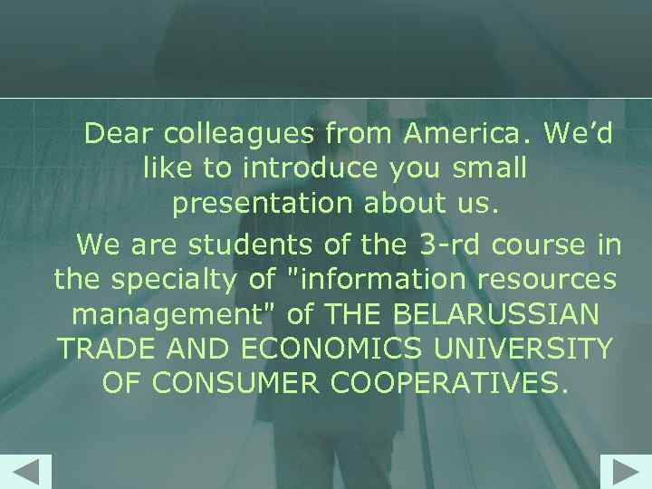 Dear colleagues from America. We'd like to introduce you small presentation about us. We