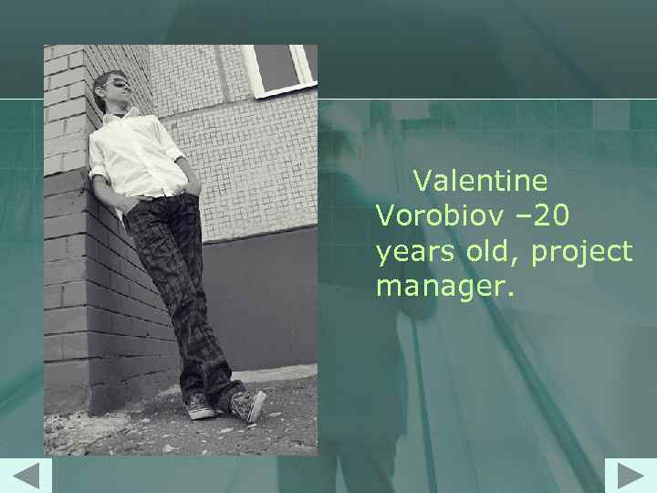 Valentine Vorobiov – 20 years old, project manager.