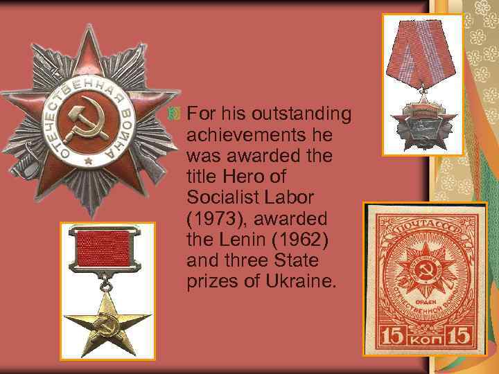 For his outstanding achievements he was awarded the title Hero of Socialist Labor (1973),