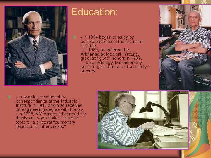 Education: - In 1934 began to study by correspondence at the Industrial Institute. -