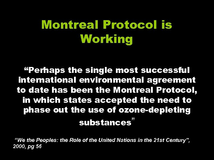 """Montreal Protocol is Working """"Perhaps the single most successful international environmental agreement to date"""