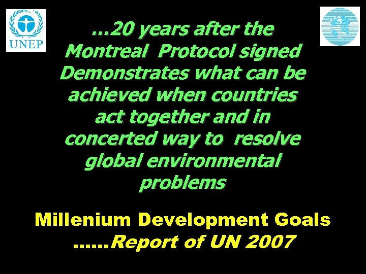 … 20 years after the Montreal Protocol signed Demonstrates what can be achieved when