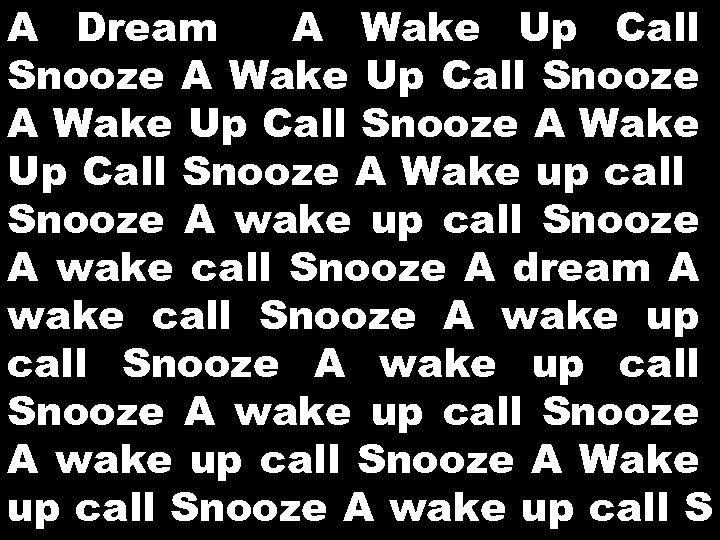 A Dream A Wake Up Call Snooze A Wake up call Snooze A wake