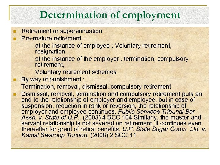 Determination of employment n n Retirement or superannuation Pre-mature retirement – at the instance