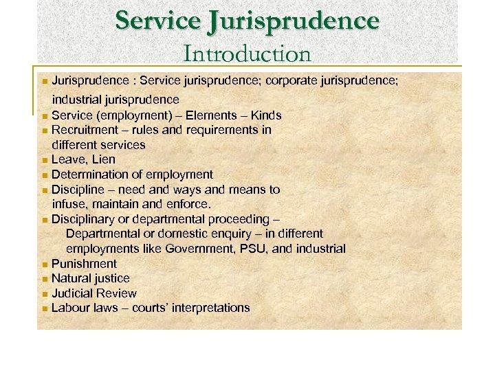 Service Jurisprudence Introduction n Jurisprudence : Service jurisprudence; corporate jurisprudence; industrial jurisprudence n Service