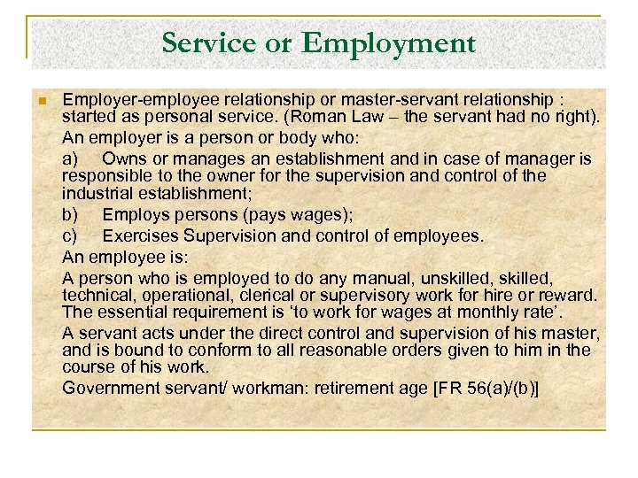 Service or Employment n Employer-employee relationship or master-servant relationship : started as personal service.