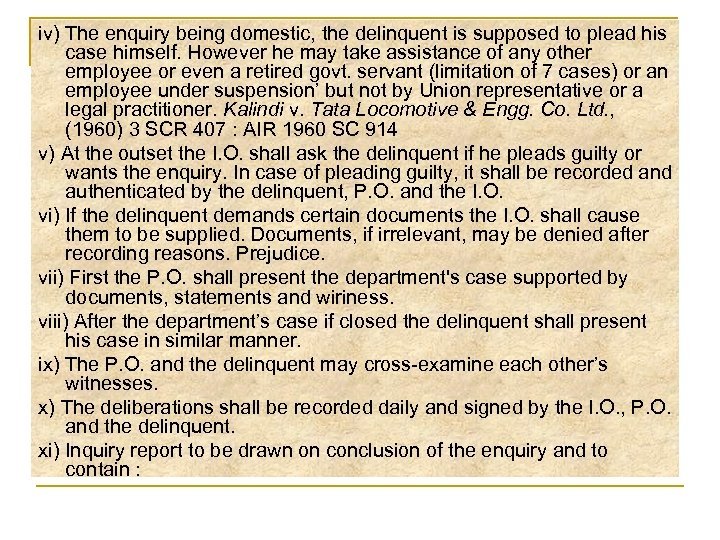 iv) The enquiry being domestic, the delinquent is supposed to plead his case himself.