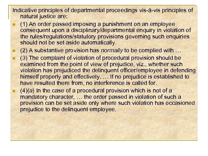 Indicative principles of departmental proceedings vis-à-vis principles of natural justice are: n (1) An