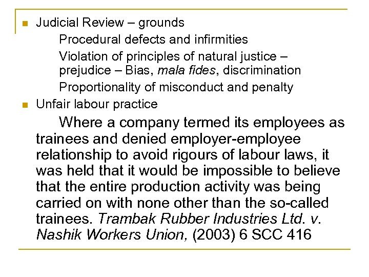 n n Judicial Review – grounds Procedural defects and infirmities Violation of principles of
