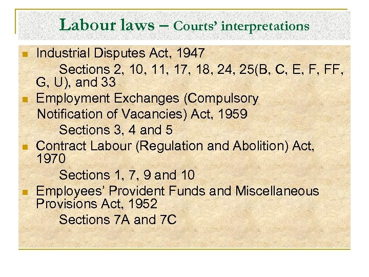 Labour laws – Courts' interpretations n n Industrial Disputes Act, 1947 Sections 2, 10,