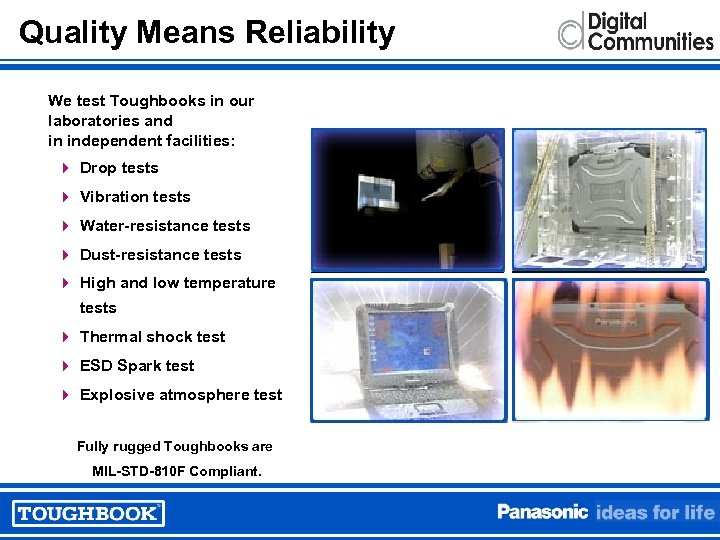 Quality Means Reliability We test Toughbooks in our laboratories and in independent facilities: 4