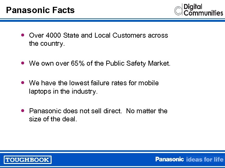 Panasonic Facts Over 4000 State and Local Customers across the country. We own over