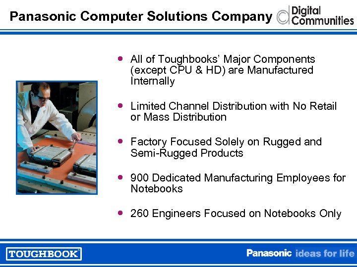 Panasonic Computer Solutions Company All of Toughbooks' Major Components (except CPU & HD) are