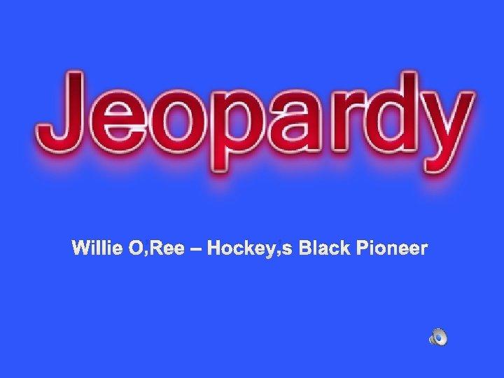 Willie O'Ree – Hockey's Black Pioneer
