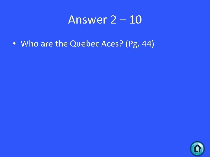 Answer 2 – 10 • Who are the Quebec Aces? (Pg. 44)