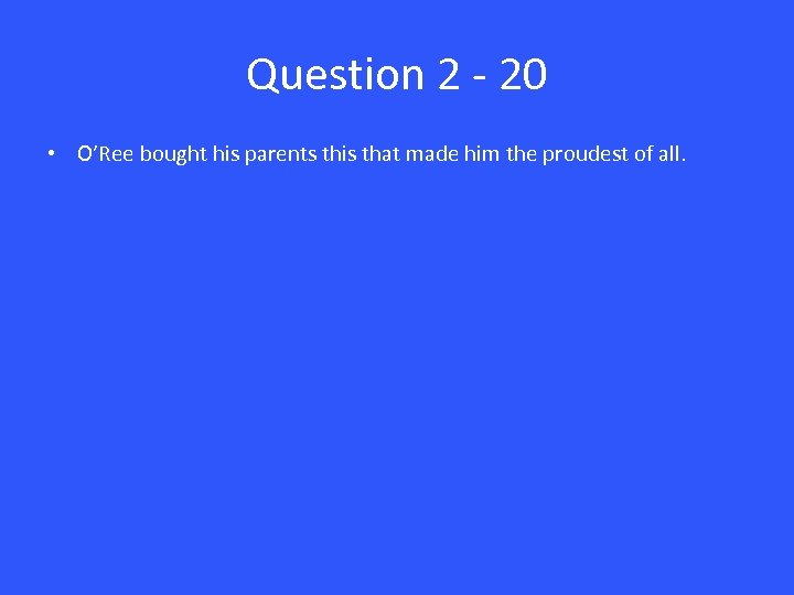 Question 2 - 20 • O'Ree bought his parents this that made him the