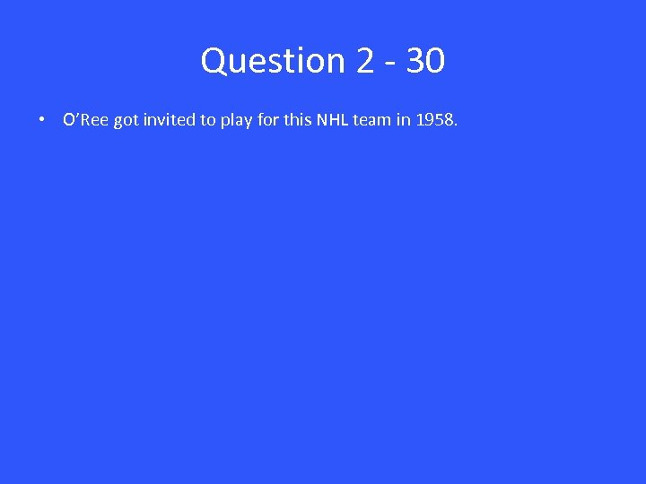 Question 2 - 30 • O'Ree got invited to play for this NHL team