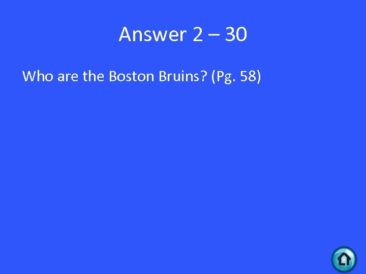 Answer 2 – 30 Who are the Boston Bruins? (Pg. 58)