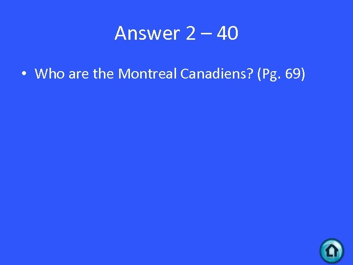 Answer 2 – 40 • Who are the Montreal Canadiens? (Pg. 69)