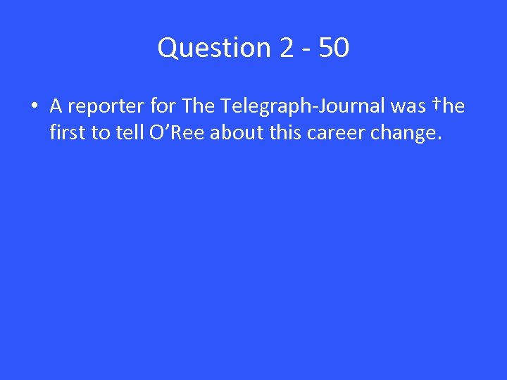 Question 2 - 50 • A reporter for The Telegraph-Journal was †he first to
