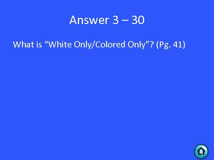 """Answer 3 – 30 What is """"White Only/Colored Only""""? (Pg. 41)"""