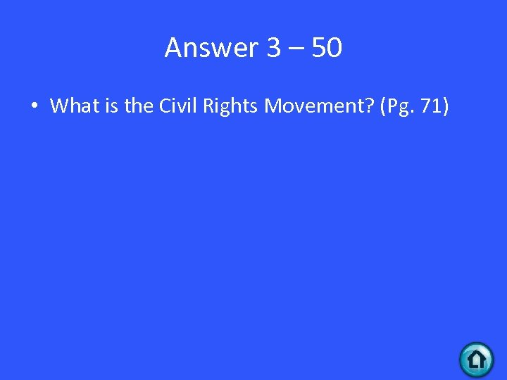 Answer 3 – 50 • What is the Civil Rights Movement? (Pg. 71)