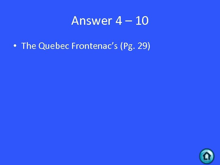 Answer 4 – 10 • The Quebec Frontenac's (Pg. 29)