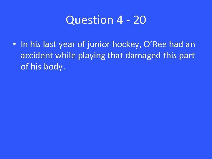 Question 4 - 20 • In his last year of junior hockey, O'Ree had