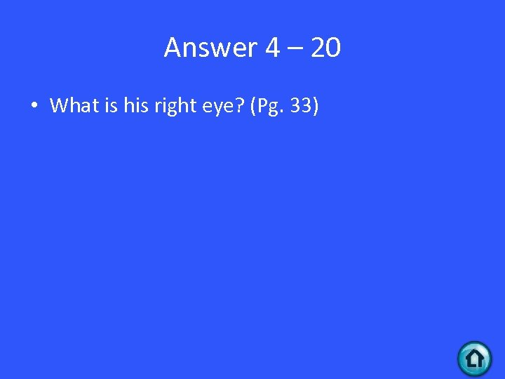 Answer 4 – 20 • What is his right eye? (Pg. 33)