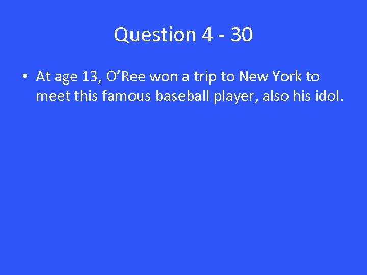 Question 4 - 30 • At age 13, O'Ree won a trip to New