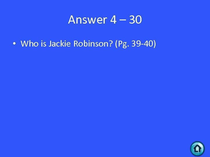 Answer 4 – 30 • Who is Jackie Robinson? (Pg. 39 -40)