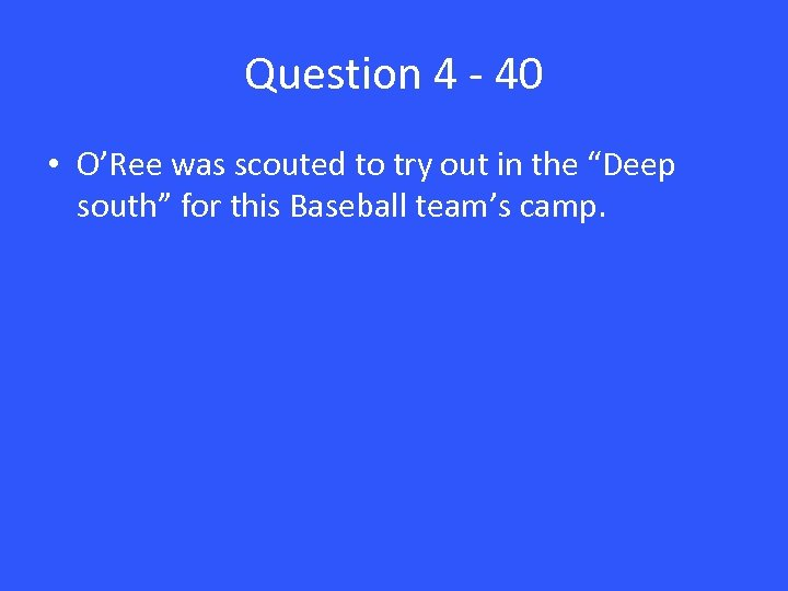"""Question 4 - 40 • O'Ree was scouted to try out in the """"Deep"""