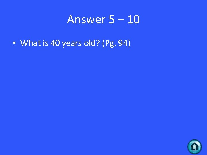 Answer 5 – 10 • What is 40 years old? (Pg. 94)